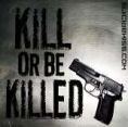 Kill or killed