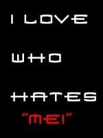 I love who hates me